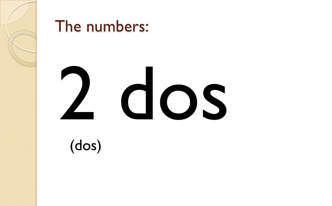 The numbers: 2 dos (dos)