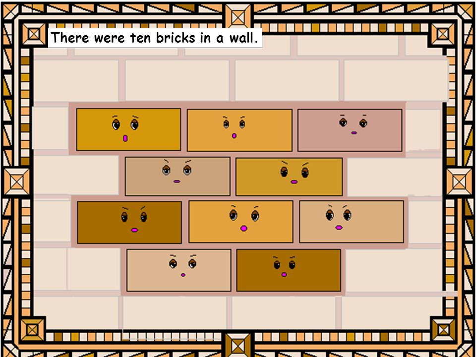 There were ten bricks in a wall.