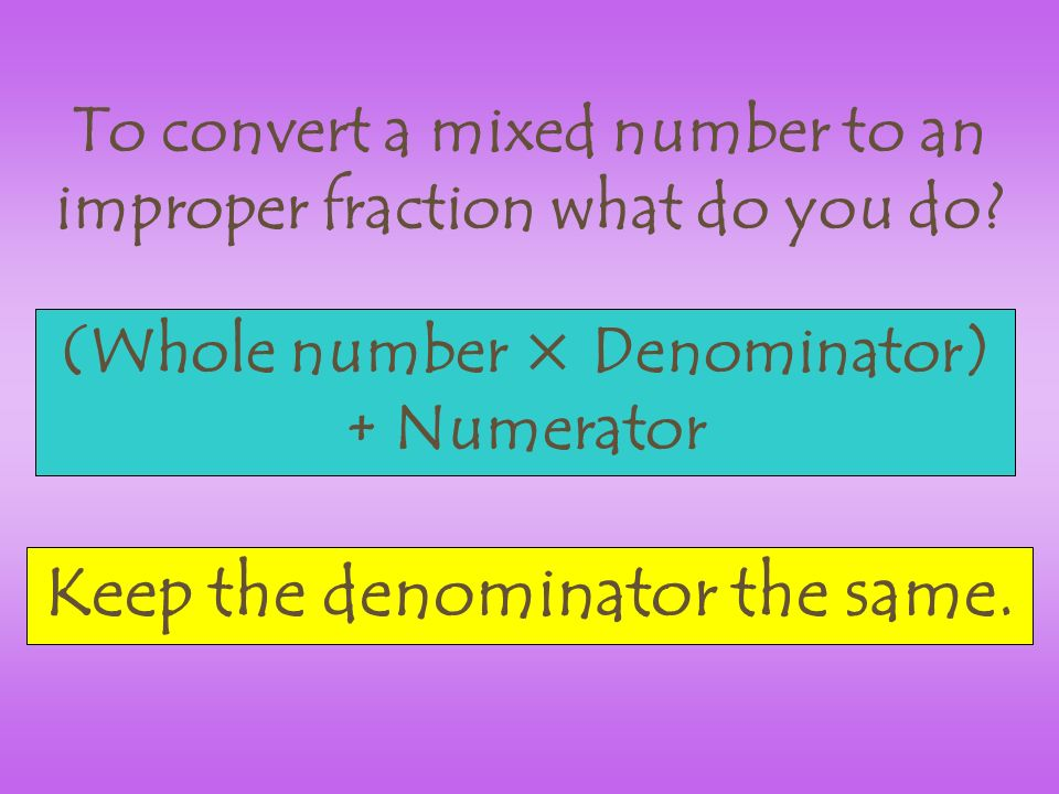 To convert a mixed number to an improper fraction what do you do.