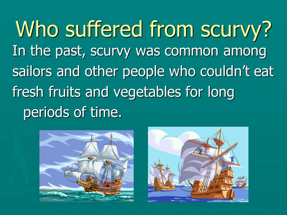 Who suffered from scurvy.