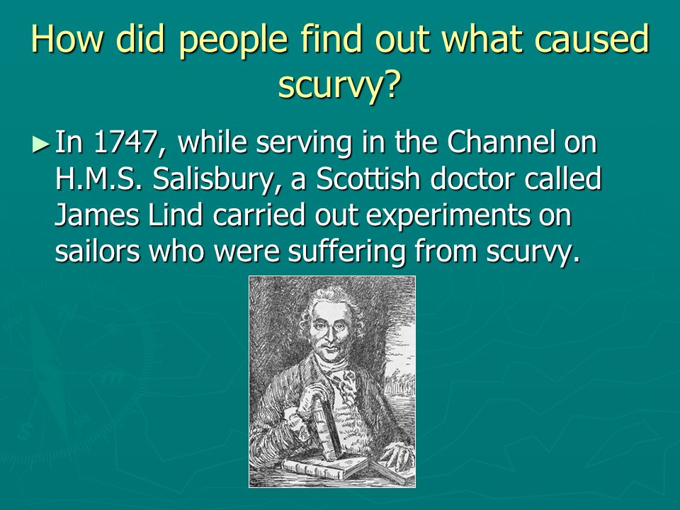 How did people find out what caused scurvy. In 1747, while serving in the Channel on H.M.S.