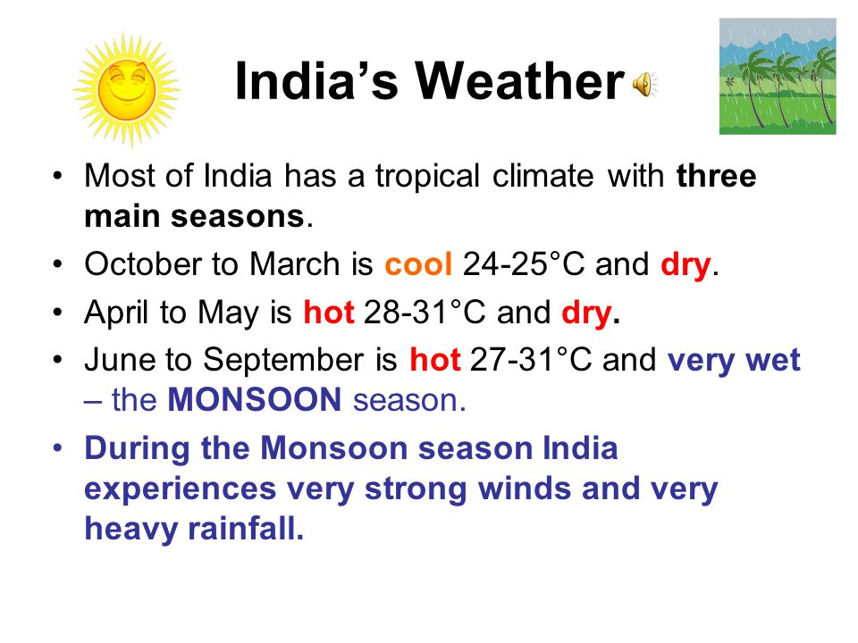 Indias Weather Most of India has a tropical climate with three main seasons.