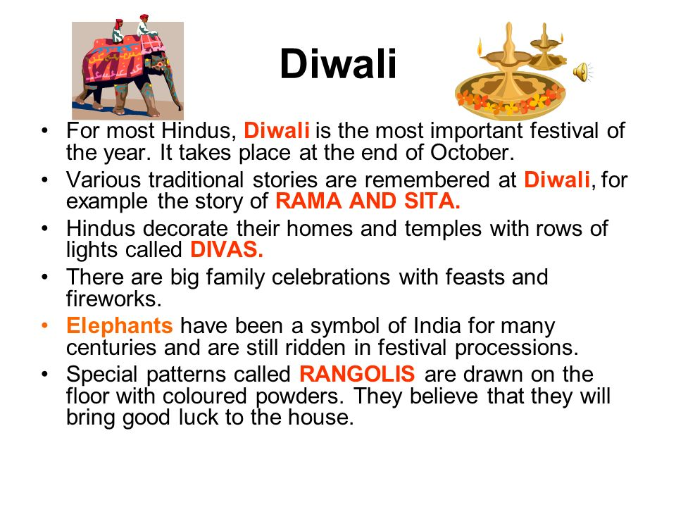 Diwali For most Hindus, Diwali is the most important festival of the year.