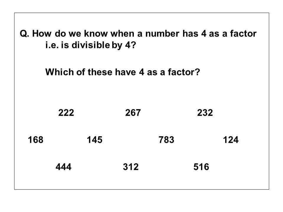Q. How do we know when a number has 4 as a factor i.e.