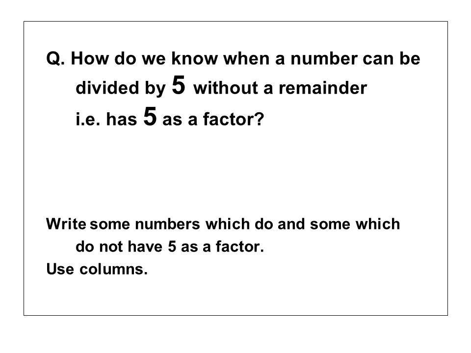 Q. How do we know when a number can be divided by 5 without a remainder i.e.