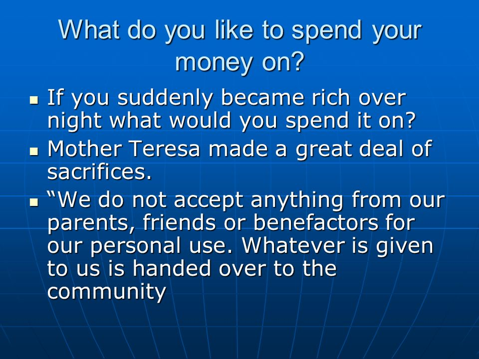 What do you like to spend your money on.