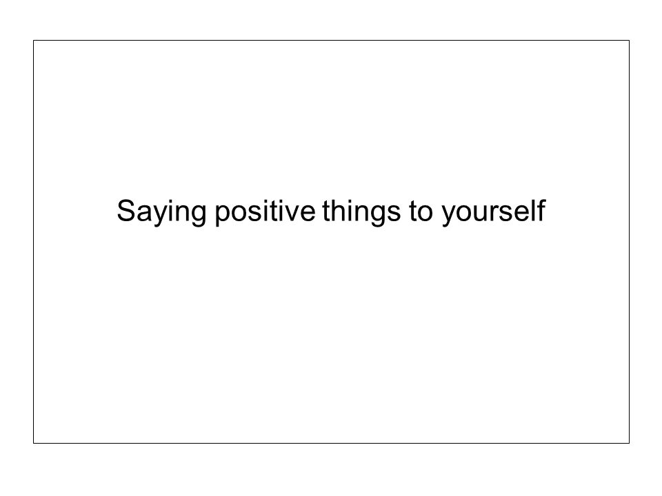 Saying positive things to yourself