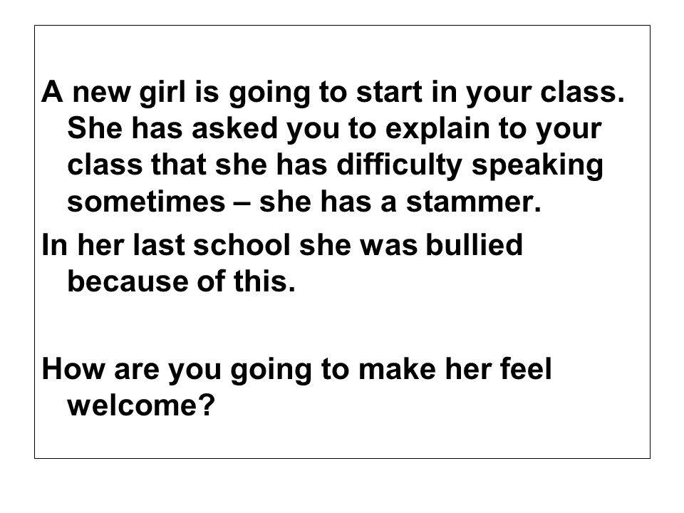 A new girl is going to start in your class.
