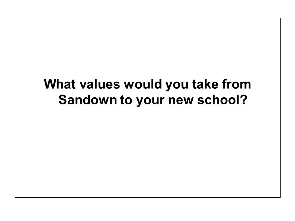 What values would you take from Sandown to your new school