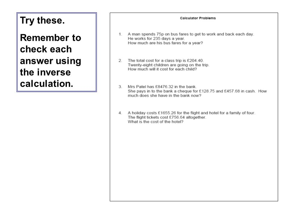 Try these. Remember to check each answer using the inverse calculation.
