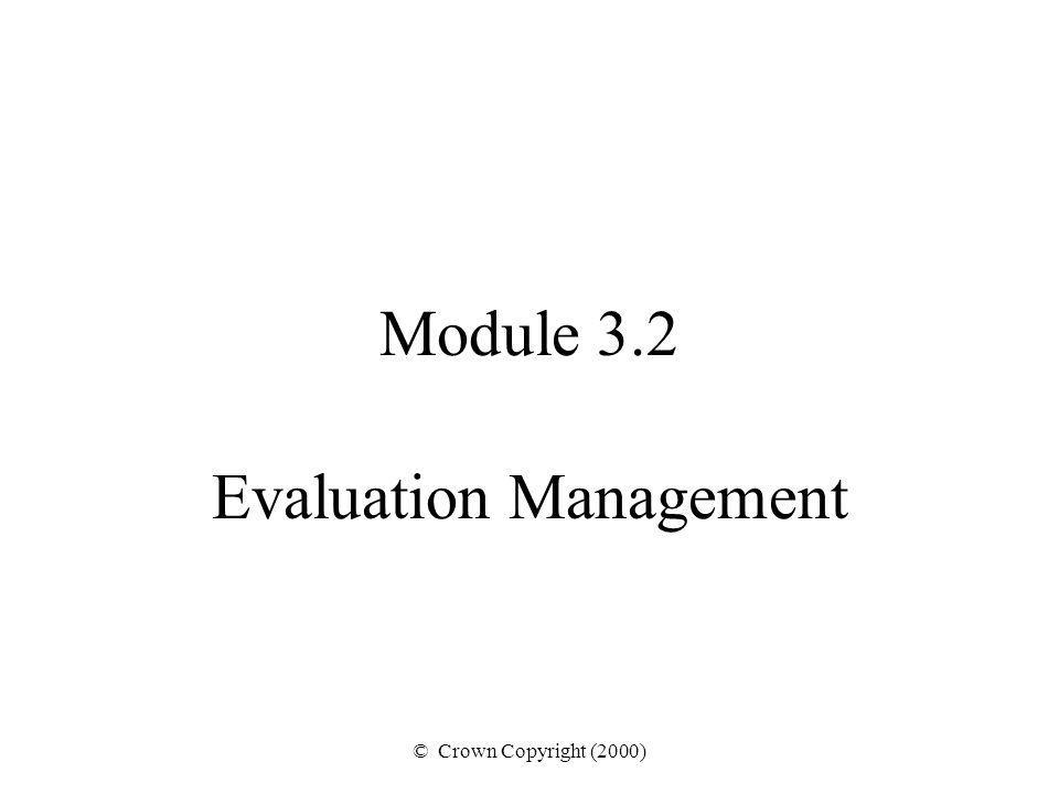 © Crown Copyright (2000) Module 3.2 Evaluation Management