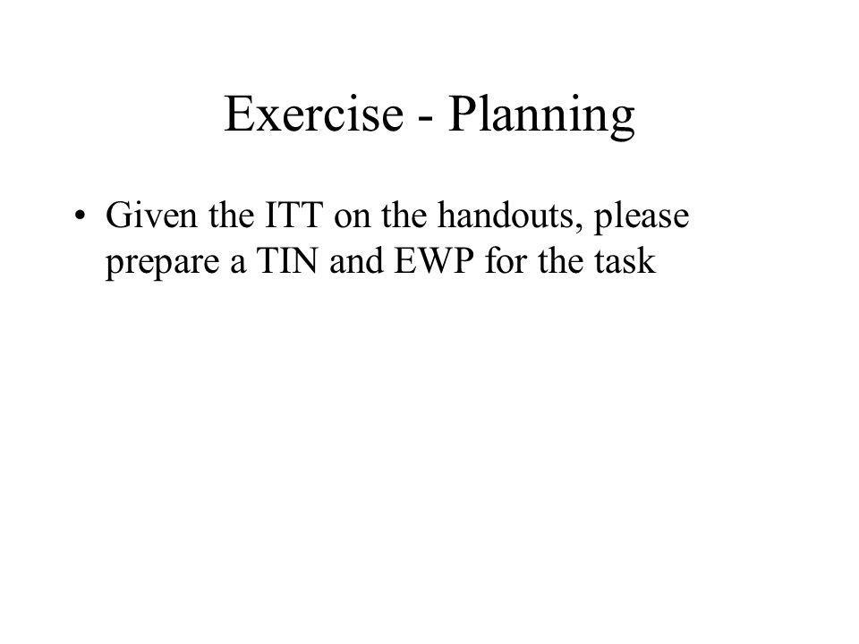 Exercise - Planning Given the ITT on the handouts, please prepare a TIN and EWP for the task
