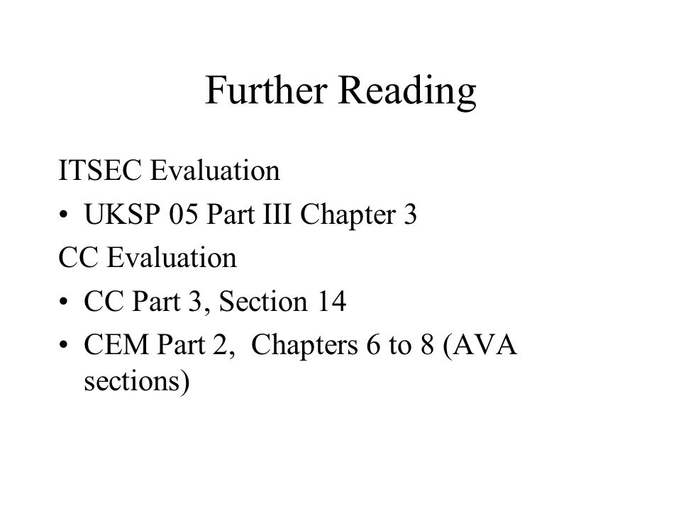 Further Reading ITSEC Evaluation UKSP 05 Part III Chapter 3 CC Evaluation CC Part 3, Section 14 CEM Part 2, Chapters 6 to 8 (AVA sections)