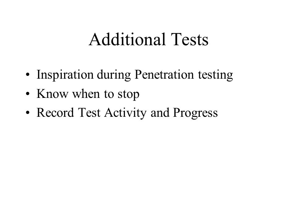 Additional Tests Inspiration during Penetration testing Know when to stop Record Test Activity and Progress