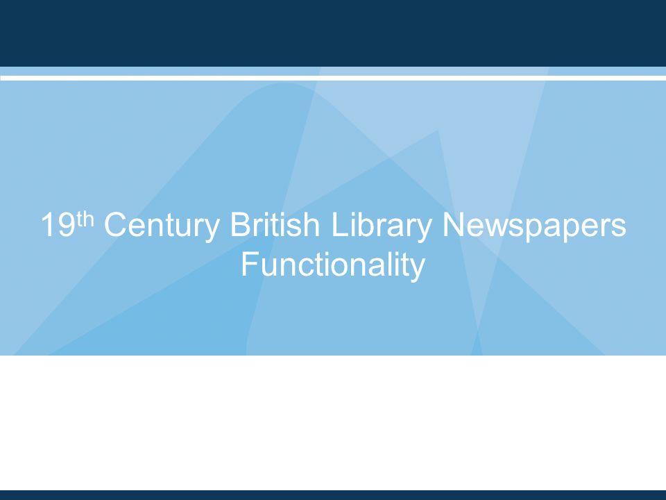 10 19 th Century British Library Newspapers Functionality