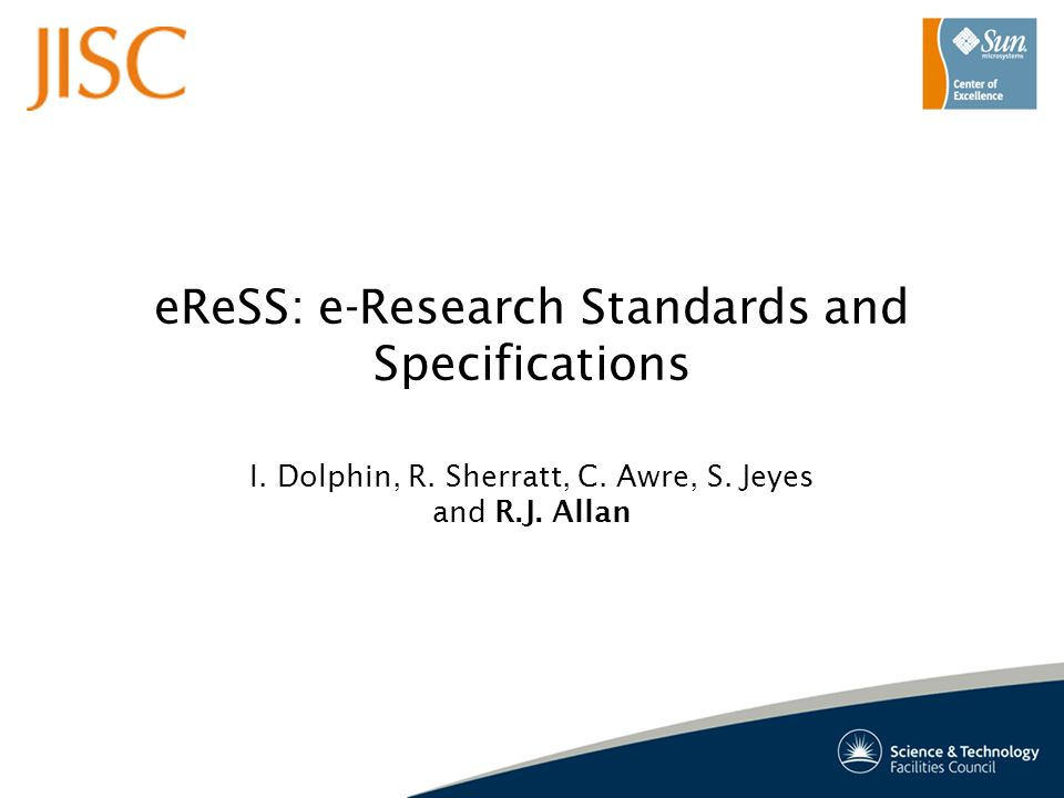 eReSS: e-Research Standards and Specifications I. Dolphin, R.