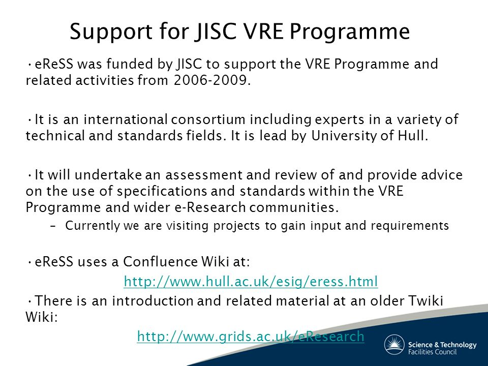 Support for JISC VRE Programme eReSS was funded by JISC to support the VRE Programme and related activities from 2006-2009.