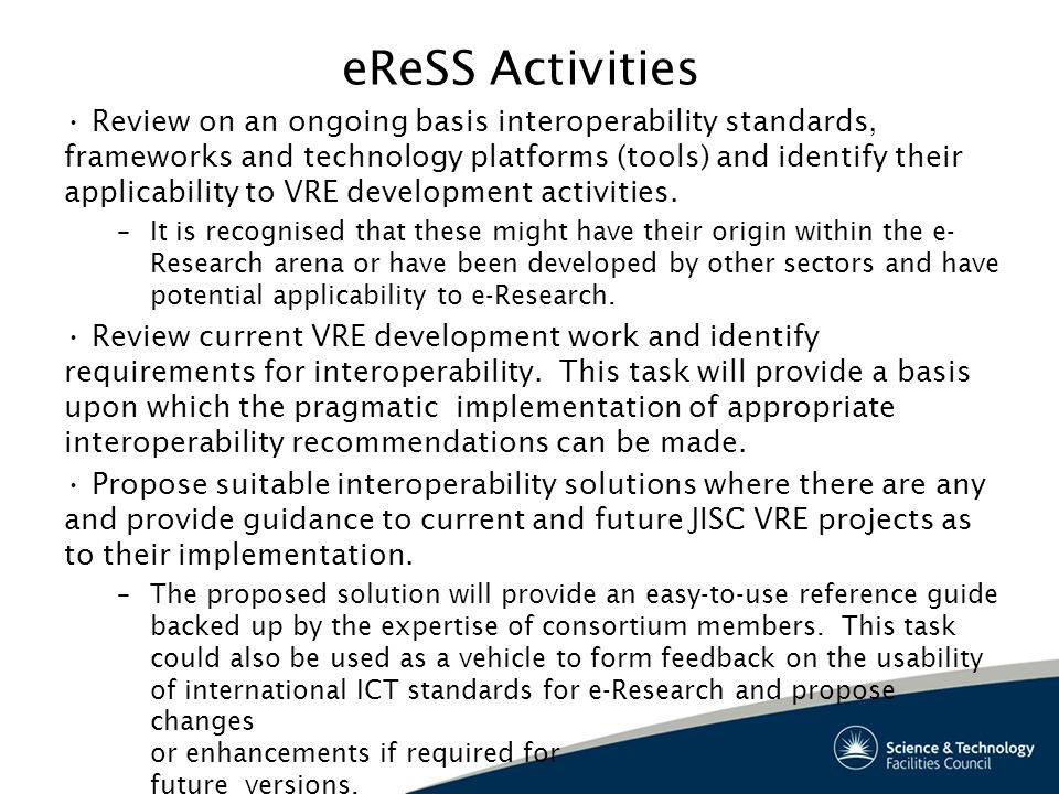eReSS Activities Review on an ongoing basis interoperability standards, frameworks and technology platforms (tools) and identify their applicability to VRE development activities.