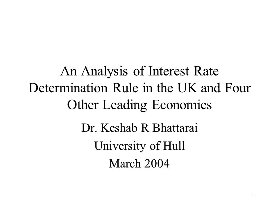 1 An Analysis of Interest Rate Determination Rule in the UK and Four Other Leading Economies Dr.