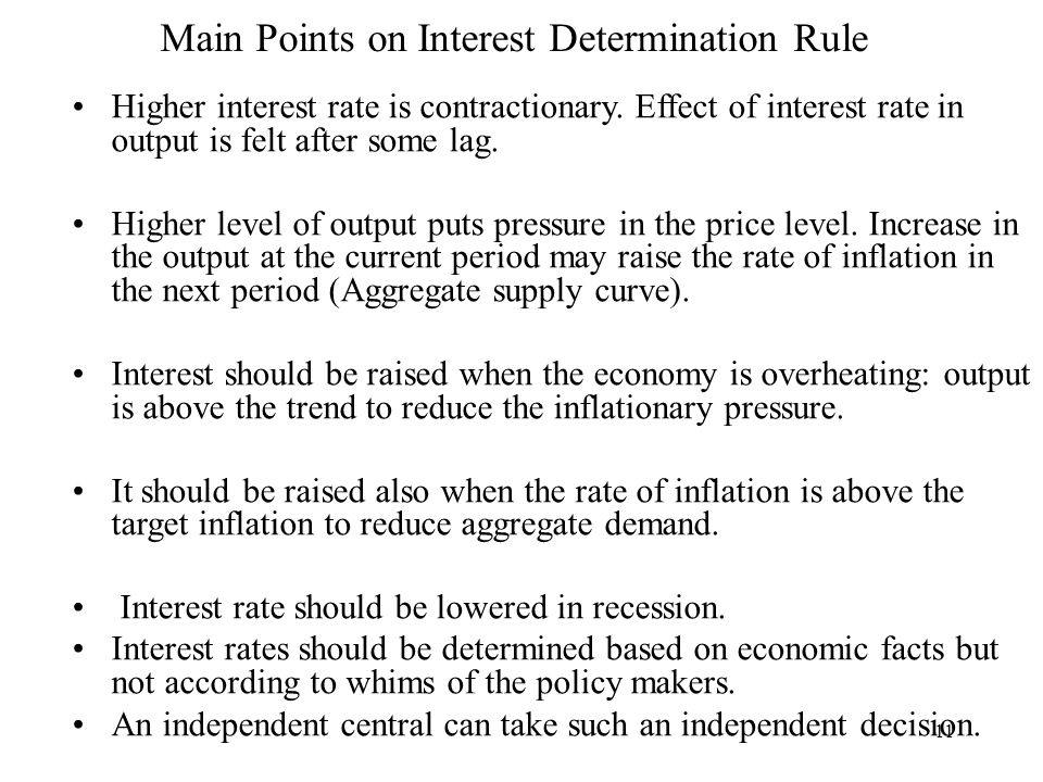 11 Main Points on Interest Determination Rule Higher interest rate is contractionary.