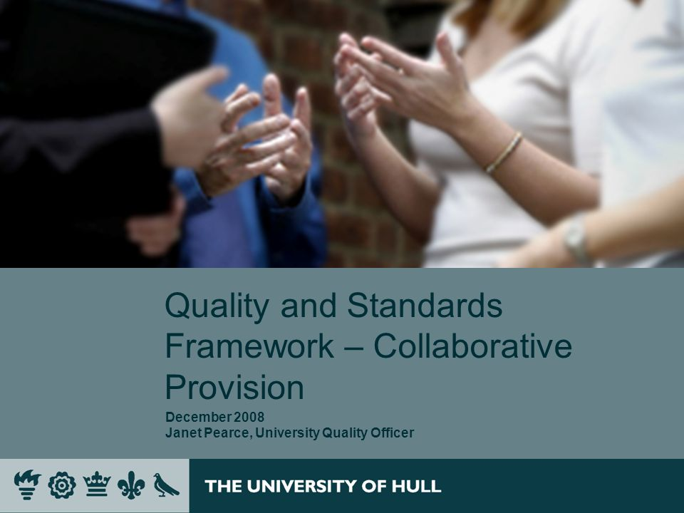 Quality and Standards Framework – Collaborative Provision December 2008 Janet Pearce, University Quality Officer