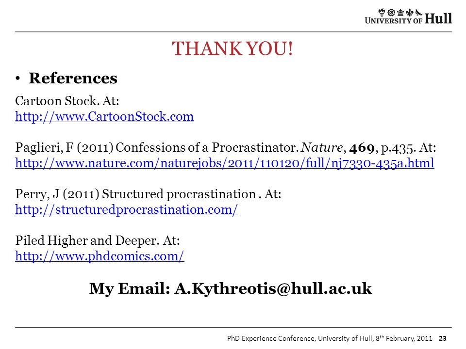 PhD Experience Conference, University of Hull, 8 th February, 2011 23 THANK YOU.