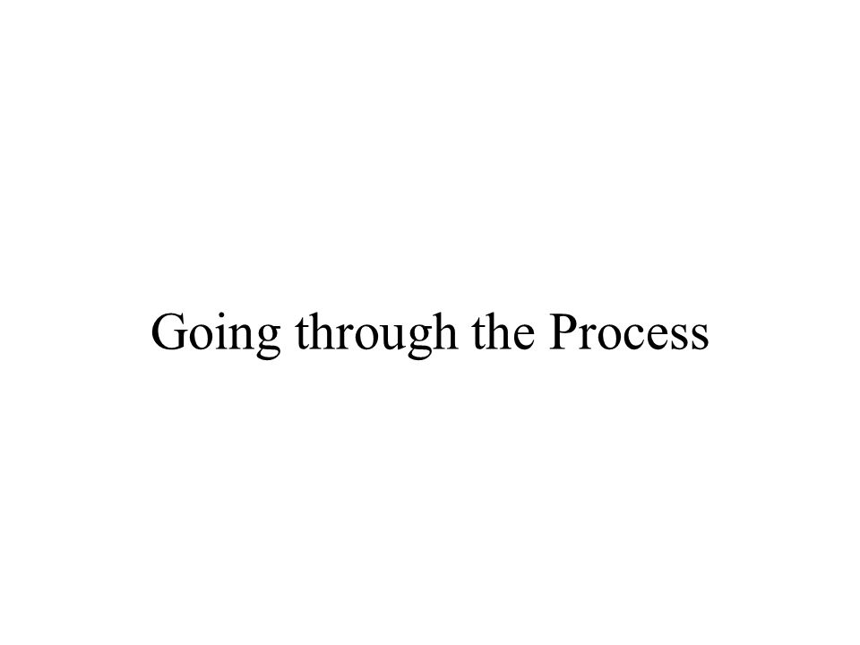 Going through the Process