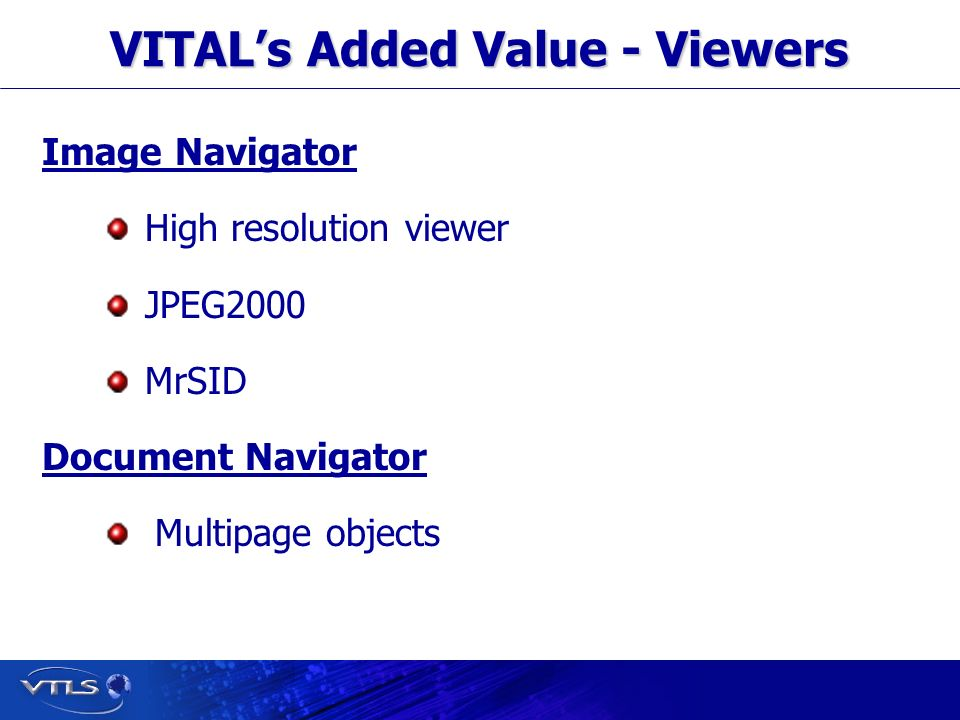 Visionary Technology in Library Solutions VITALs Added Value - Viewers Image Navigator High resolution viewer JPEG2000 MrSID Document Navigator Multipage objects