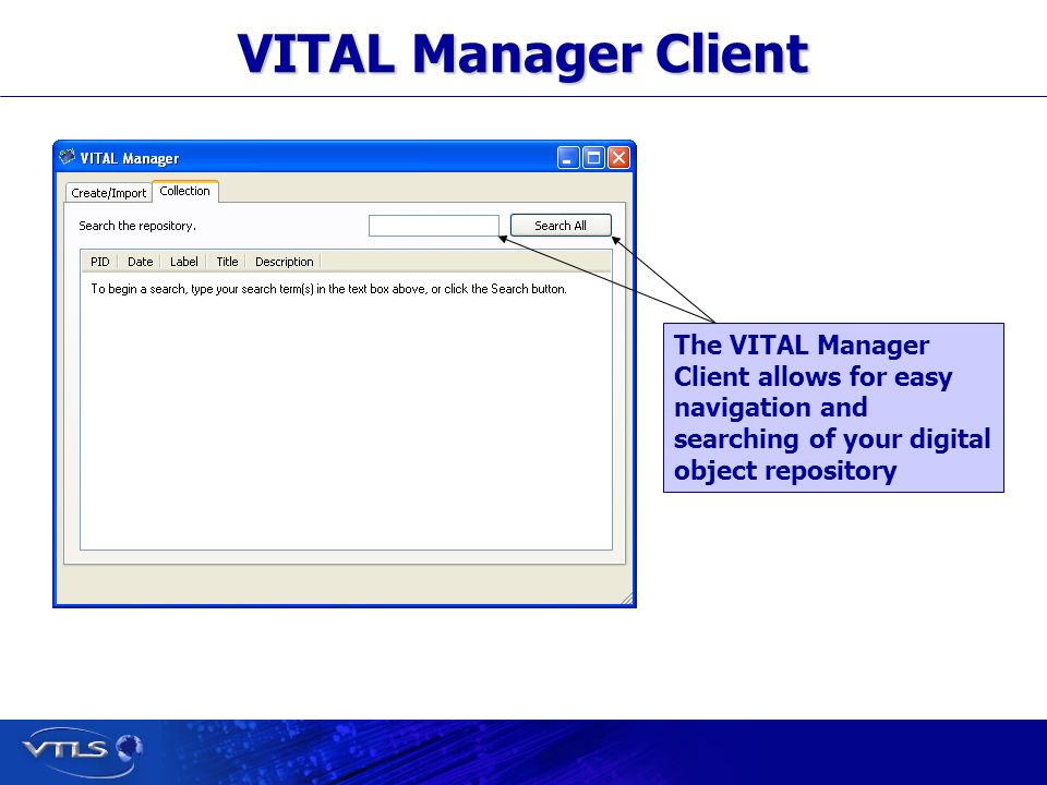 Visionary Technology in Library Solutions VITAL Manager Client The VITAL Manager Client allows for easy navigation and searching of your digital object repository