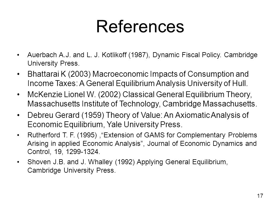 17 References Auerbach A.J. and L. J. Kotlikoff (1987), Dynamic Fiscal Policy.