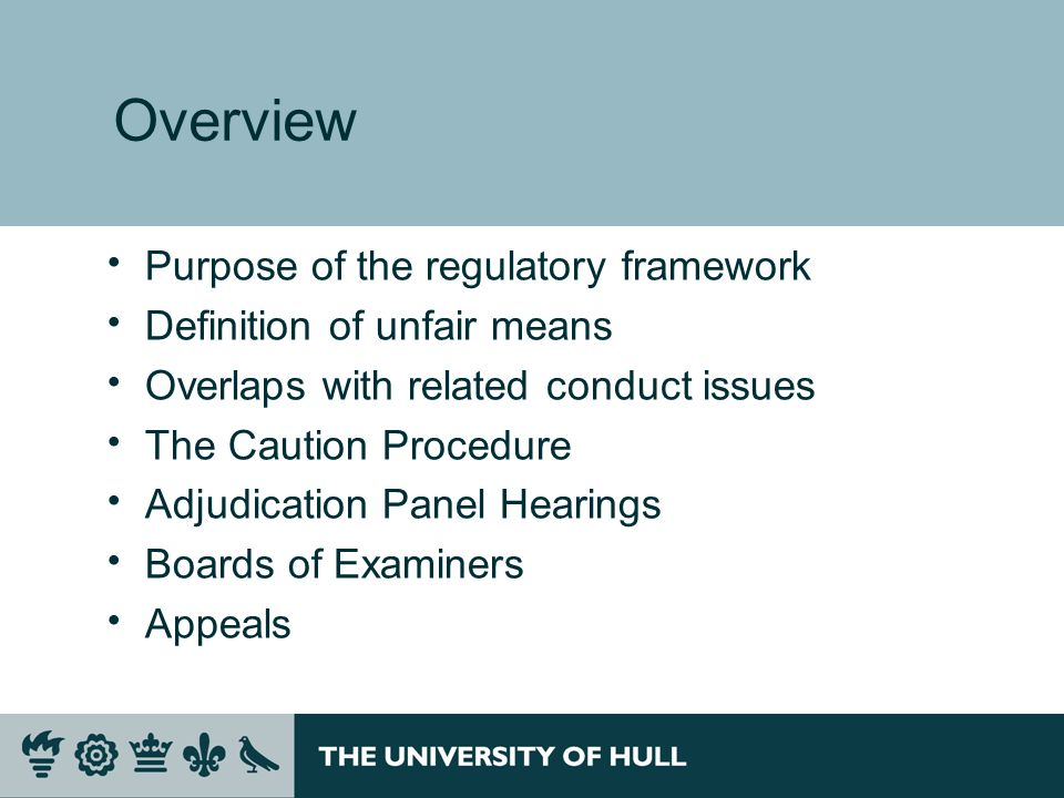 Overview Purpose of the regulatory framework Definition of unfair means Overlaps with related conduct issues The Caution Procedure Adjudication Panel Hearings Boards of Examiners Appeals