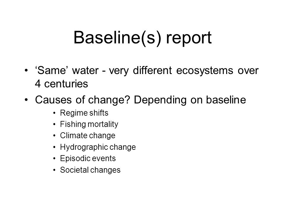Baseline(s) report Same water - very different ecosystems over 4 centuries Causes of change.