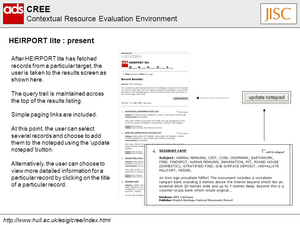 http://www.hull.ac.uk/esig/cree/index.html CREE Contextual Resource Evaluation Environment HEIRPORT lite : present After HEIRPORT lite has fetched records from a particular target, the user is taken to the results screen as shown here.