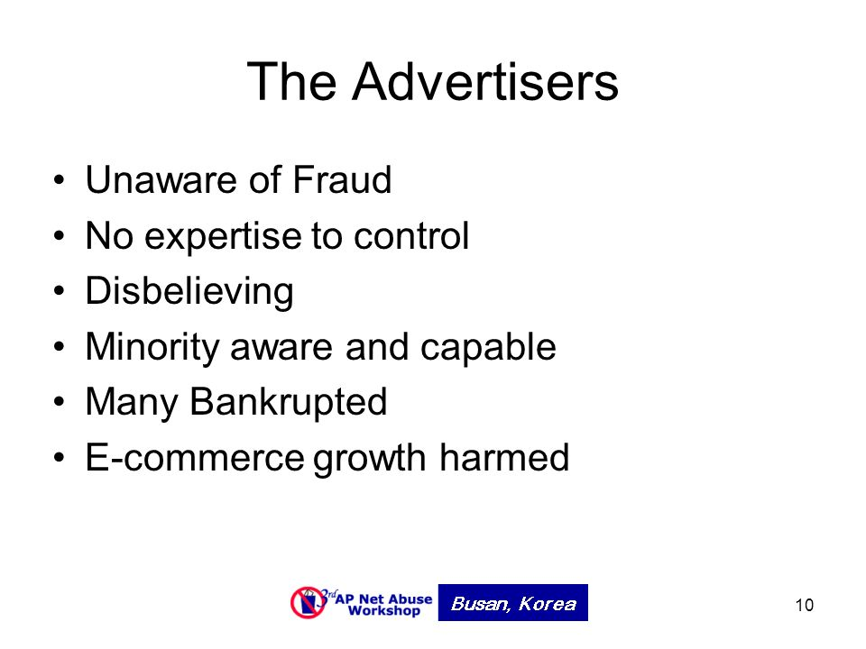 10 The Advertisers Unaware of Fraud No expertise to control Disbelieving Minority aware and capable Many Bankrupted E-commerce growth harmed