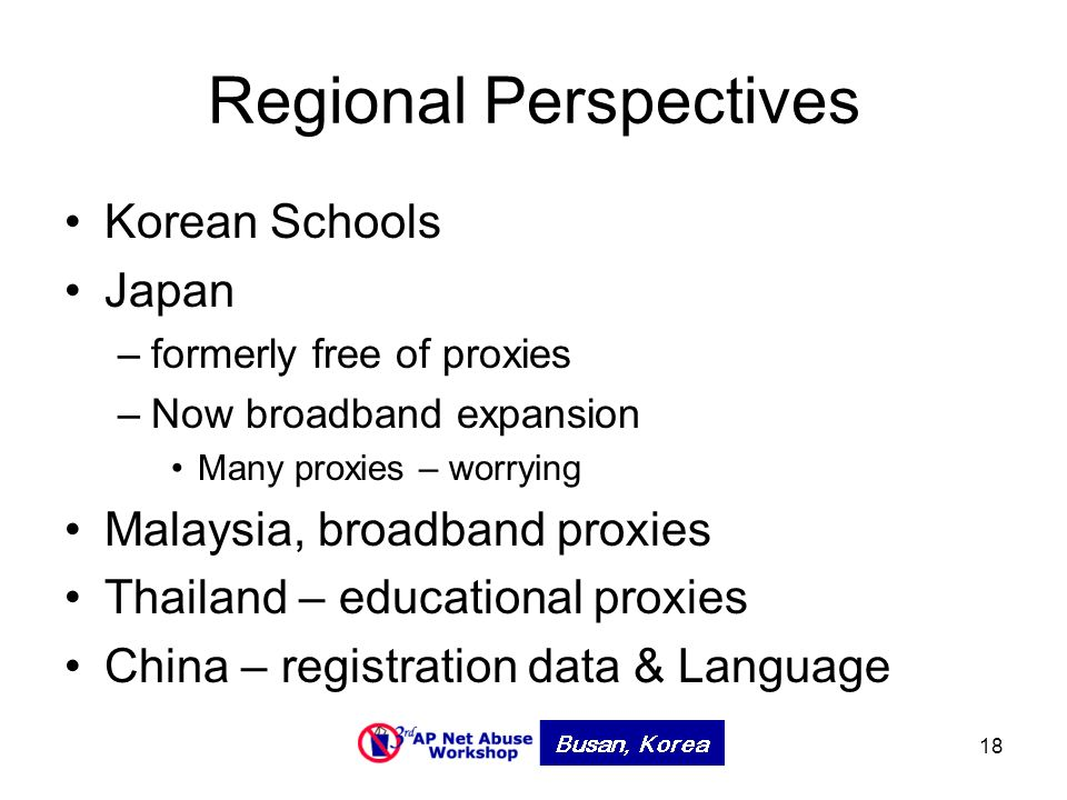 18 Regional Perspectives Korean Schools Japan –formerly free of proxies –Now broadband expansion Many proxies – worrying Malaysia, broadband proxies Thailand – educational proxies China – registration data & Language