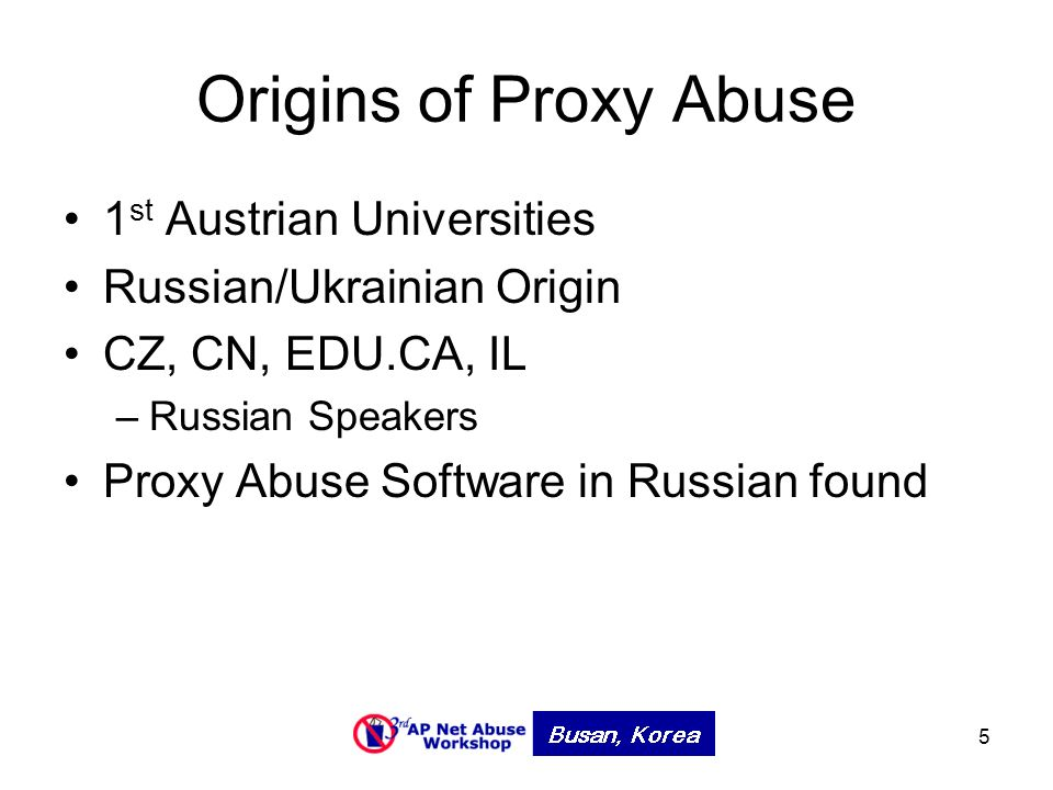 5 Origins of Proxy Abuse 1 st Austrian Universities Russian/Ukrainian Origin CZ, CN, EDU.CA, IL –Russian Speakers Proxy Abuse Software in Russian found