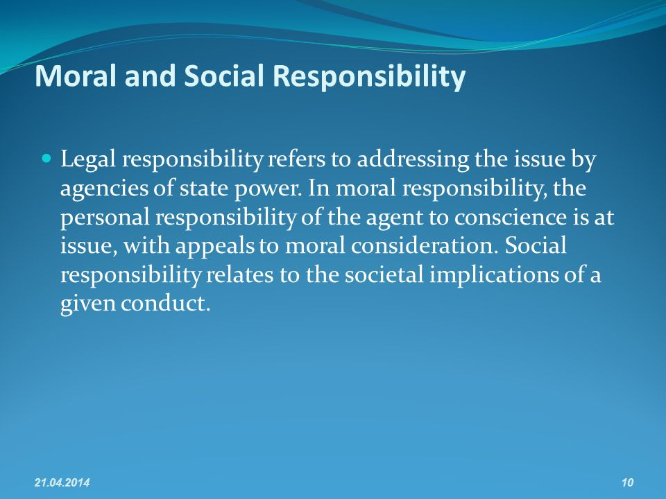 Moral and Social Responsibility Legal responsibility refers to addressing the issue by agencies of state power.