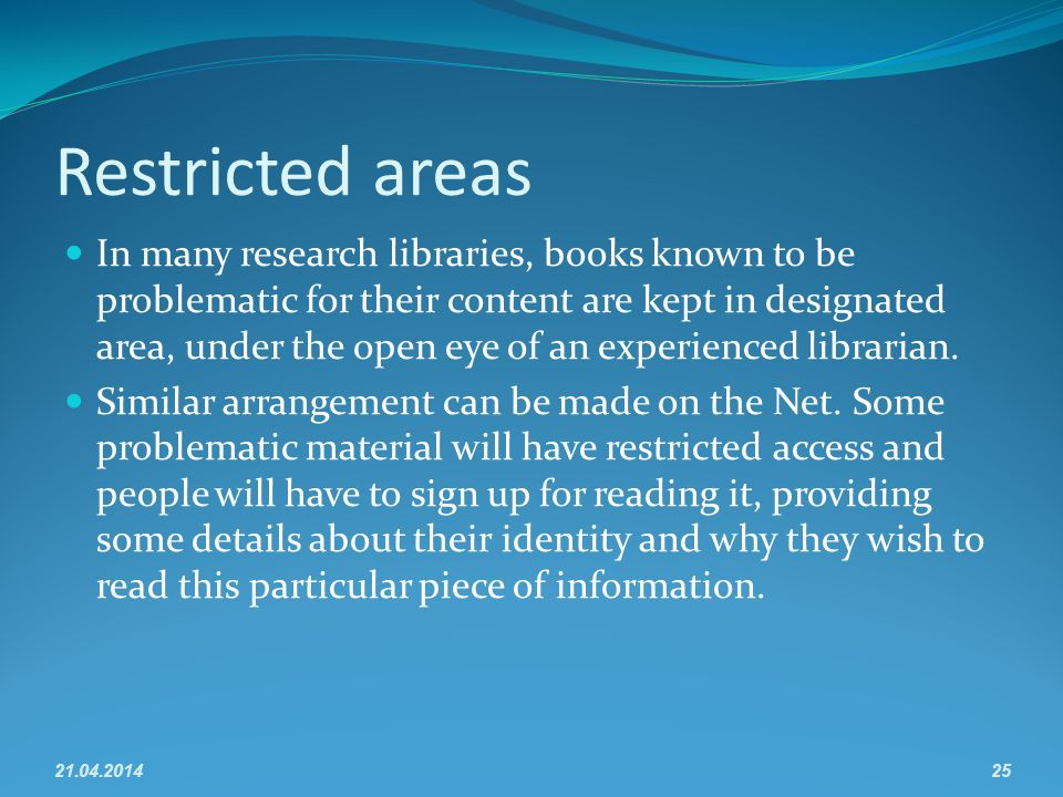 Restricted areas In many research libraries, books known to be problematic for their content are kept in designated area, under the open eye of an experienced librarian.