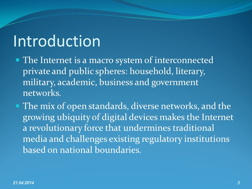 Introduction The Internet is a macro system of interconnected private and public spheres: household, literary, military, academic, business and government networks.
