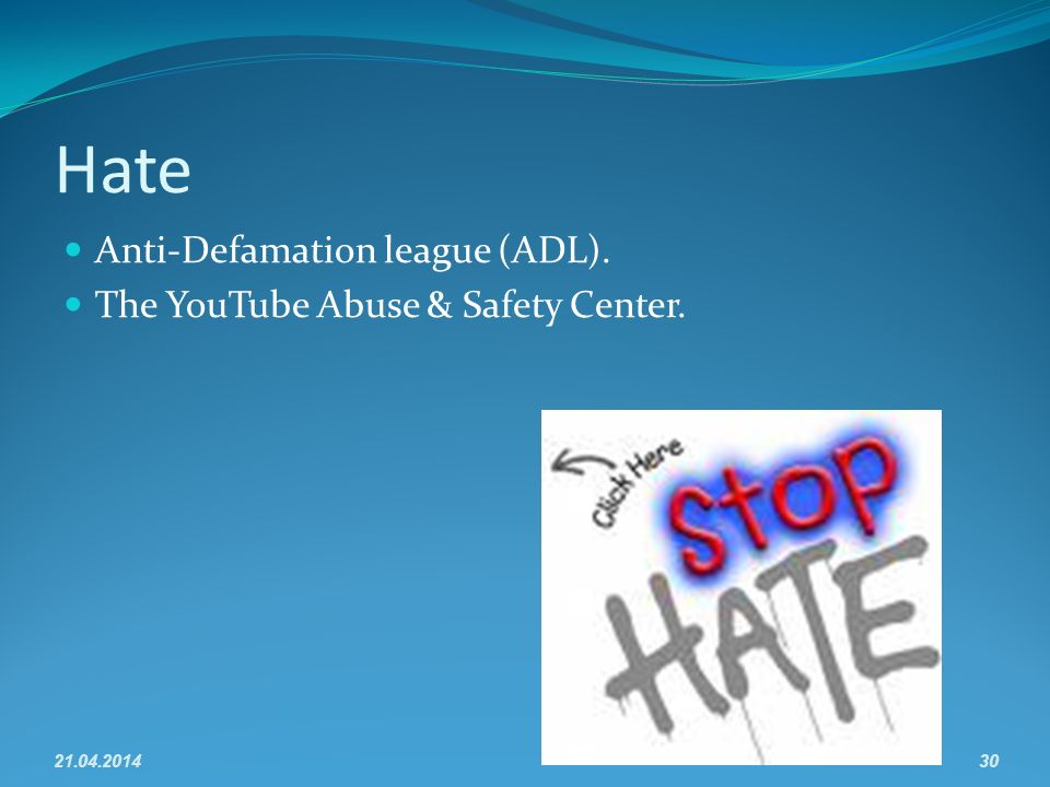 Hate Anti-Defamation league (ADL). The YouTube Abuse & Safety Center. 21.04.201430