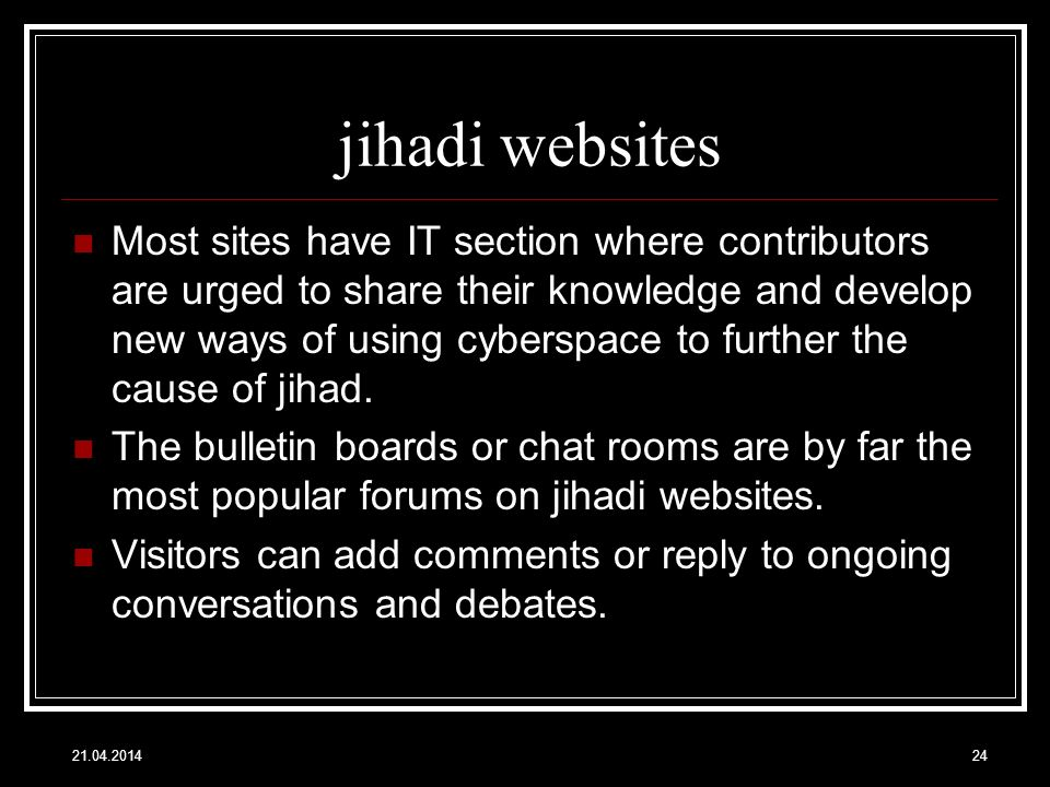 jihadi websites Most sites have IT section where contributors are urged to share their knowledge and develop new ways of using cyberspace to further the cause of jihad.