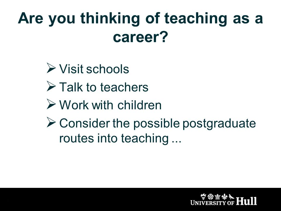 Are you thinking of teaching as a career.