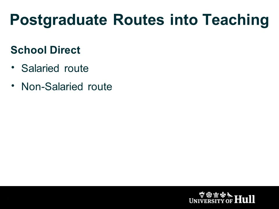 Postgraduate Routes into Teaching School Direct Salaried route Non-Salaried route