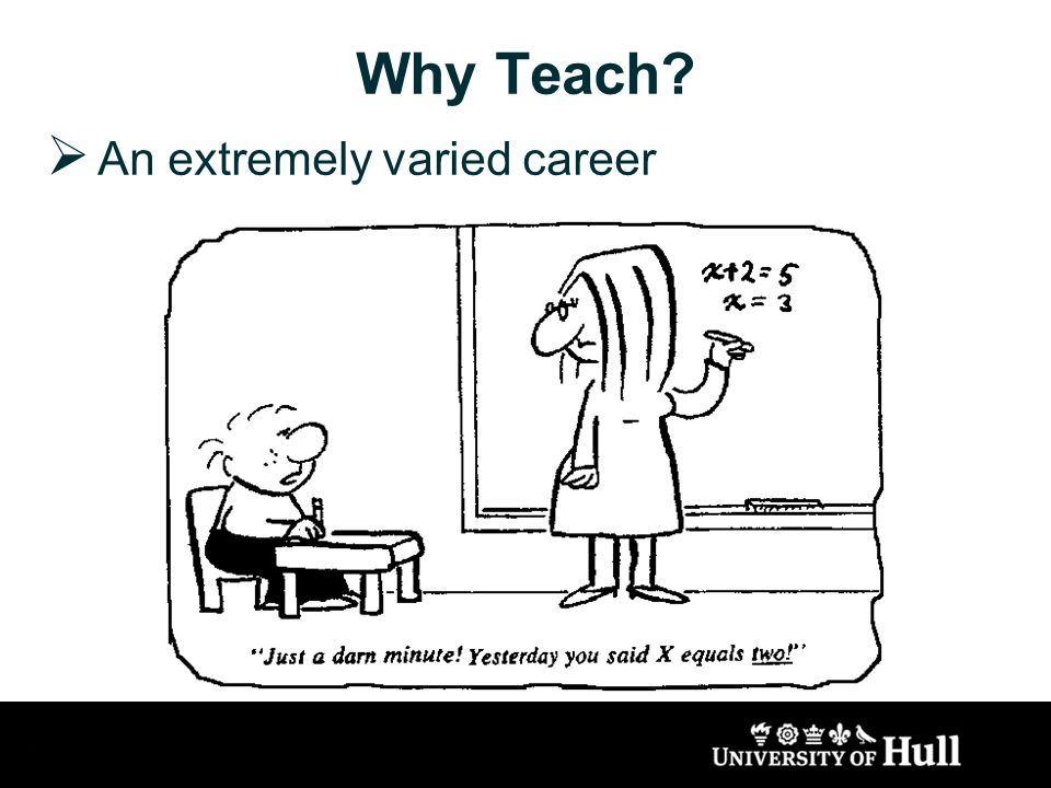 Why Teach An extremely varied career