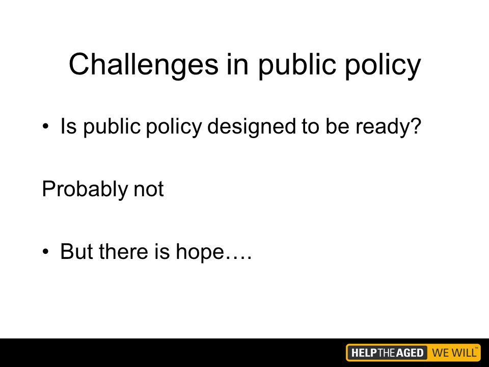 Challenges in public policy Is public policy designed to be ready Probably not But there is hope….