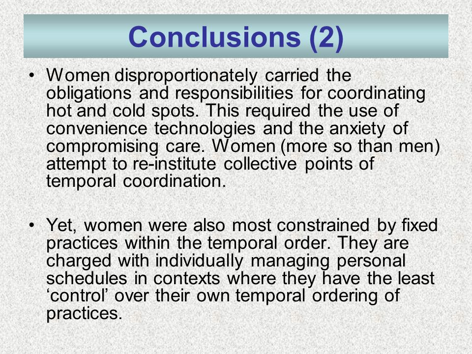 Conclusions (2) Women disproportionately carried the obligations and responsibilities for coordinating hot and cold spots.