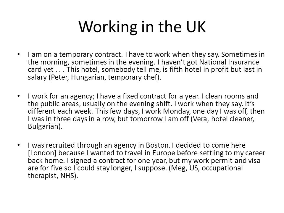 Working in the UK I am on a temporary contract. I have to work when they say.