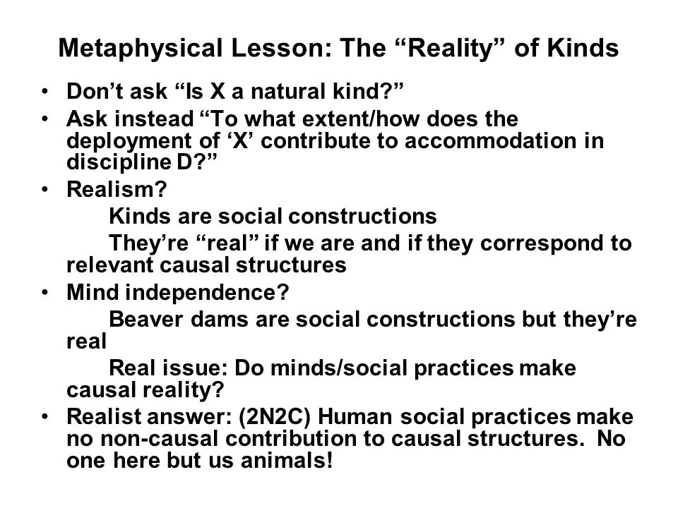 Metaphysical Lesson: The Reality of Kinds Dont ask Is X a natural kind.