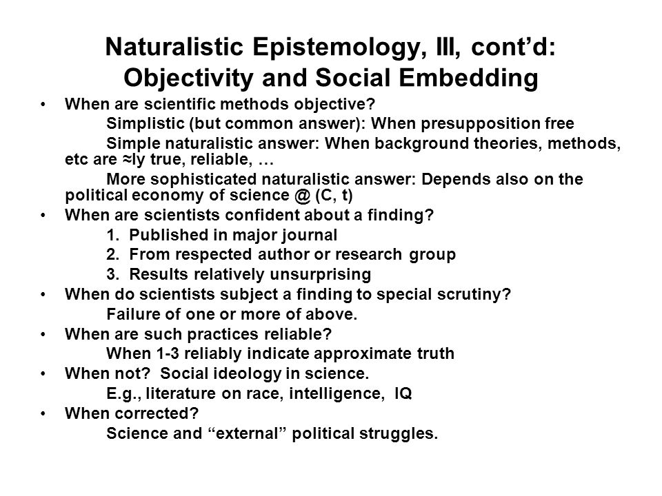 Naturalistic Epistemology, III, contd: Objectivity and Social Embedding When are scientific methods objective.
