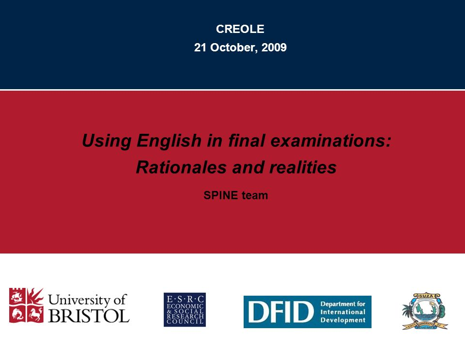 CREOLE 21 October, 2009 Using English in final examinations: Rationales and realities SPINE team